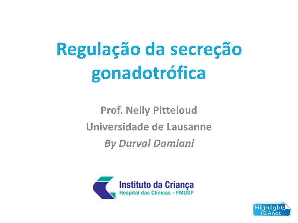 Regulação da secreção gonadotrófica Prof. Nelly Pitteloud Universidade de Lausanne By Durval Damiani