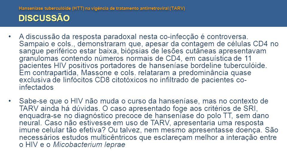 Hanseníase tuberculóide (HTT) na vigência de tratamento antirretroviral (TARV) DISCUSSÃO A discussão da resposta paradoxal nesta co-infecção é controv