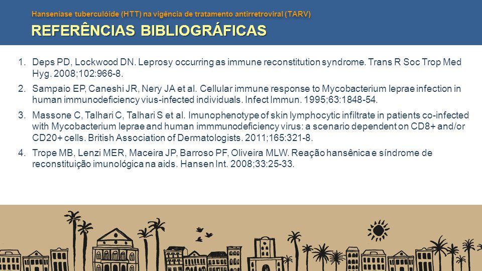Hanseníase tuberculóide (HTT) na vigência de tratamento antirretroviral (TARV) REFERÊNCIAS BIBLIOGRÁFICAS 1.Deps PD, Lockwood DN. Leprosy occurring as