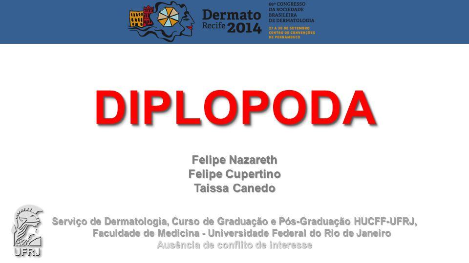 Felipe Nazareth Felipe Cupertino Taissa Canedo DIPLOPODADIPLOPODA Serviço de Dermatologia, Curso de Graduação e Pós-Graduação HUCFF-UFRJ, Faculdade de