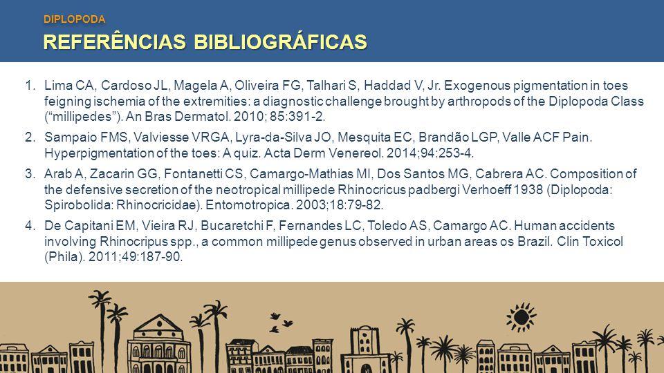 DIPLOPODA REFERÊNCIAS BIBLIOGRÁFICAS 1.Lima CA, Cardoso JL, Magela A, Oliveira FG, Talhari S, Haddad V, Jr. Exogenous pigmentation in toes feigning is