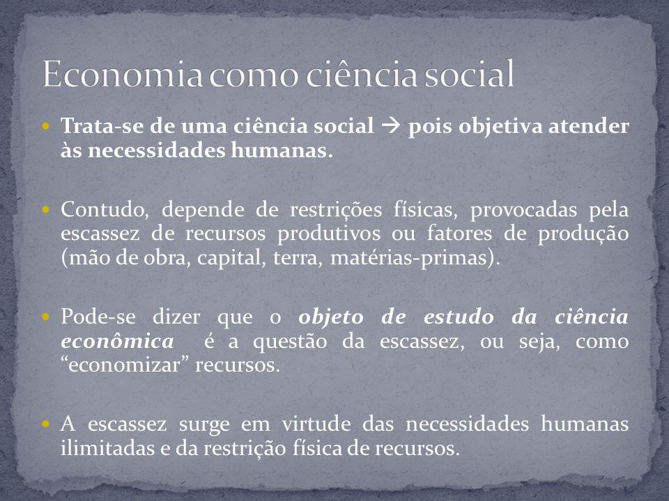 Trata-se de uma ciência social  pois objetiva atender às necessidades humanas. Contudo, depende de restrições físicas, provocadas pela escassez de re