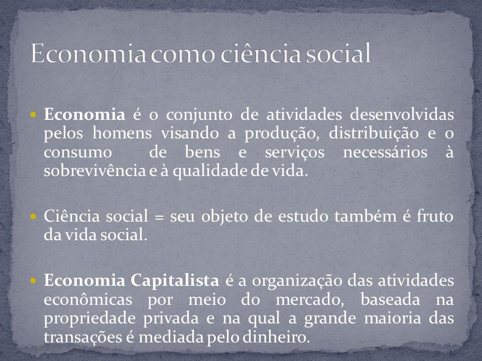 Economia é o conjunto de atividades desenvolvidas pelos homens visando a produção, distribuição e o consumo de bens e serviços necessários à sobrevivê