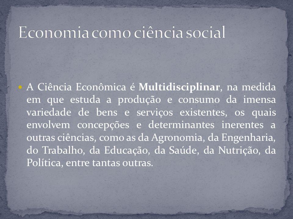 A Ciência Econômica é Multidisciplinar, na medida em que estuda a produção e consumo da imensa variedade de bens e serviços existentes, os quais envol