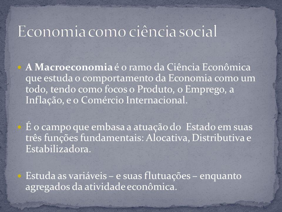 A Macroeconomia é o ramo da Ciência Econômica que estuda o comportamento da Economia como um todo, tendo como focos o Produto, o Emprego, a Inflação,