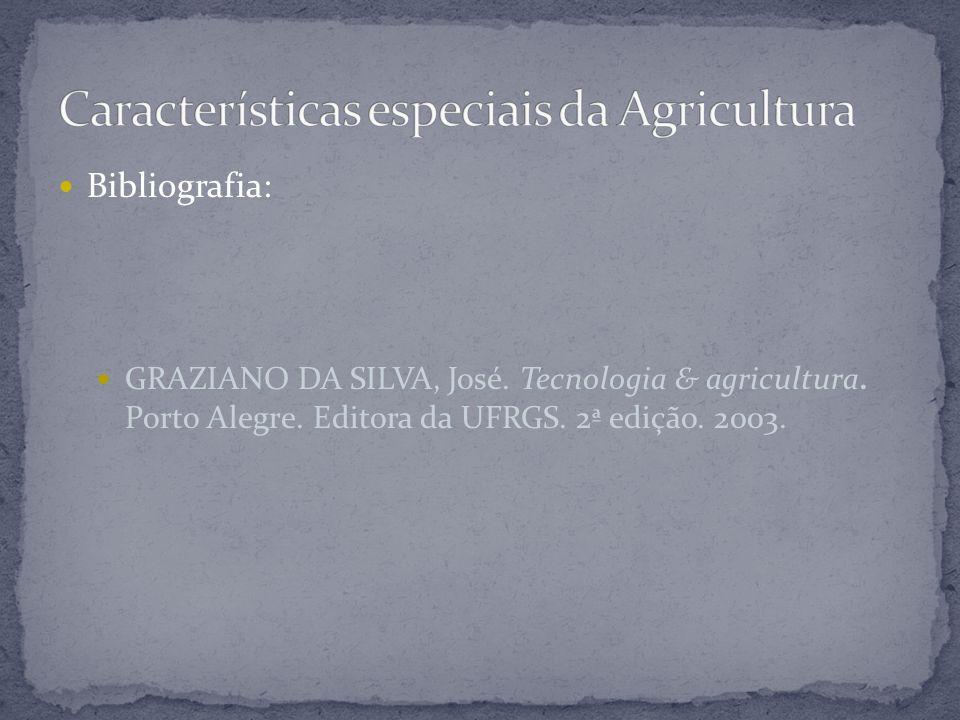Bibliografia: GRAZIANO DA SILVA, José. Tecnologia & agricultura. Porto Alegre. Editora da UFRGS. 2ª edição. 2003.