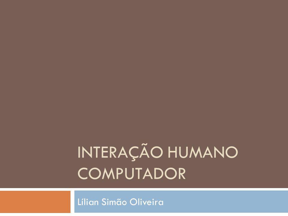 INTERAÇÃO HUMANO COMPUTADOR Lílian Simão Oliveira