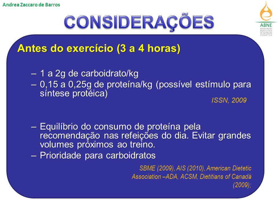 Antes do exercício (3 a 4 horas) –1 a 2g de carboidrato/kg –0,15 a 0,25g de proteína/kg (possível estímulo para síntese protéica) –Equilíbrio do consumo de proteína pela recomendação nas refeições do dia.