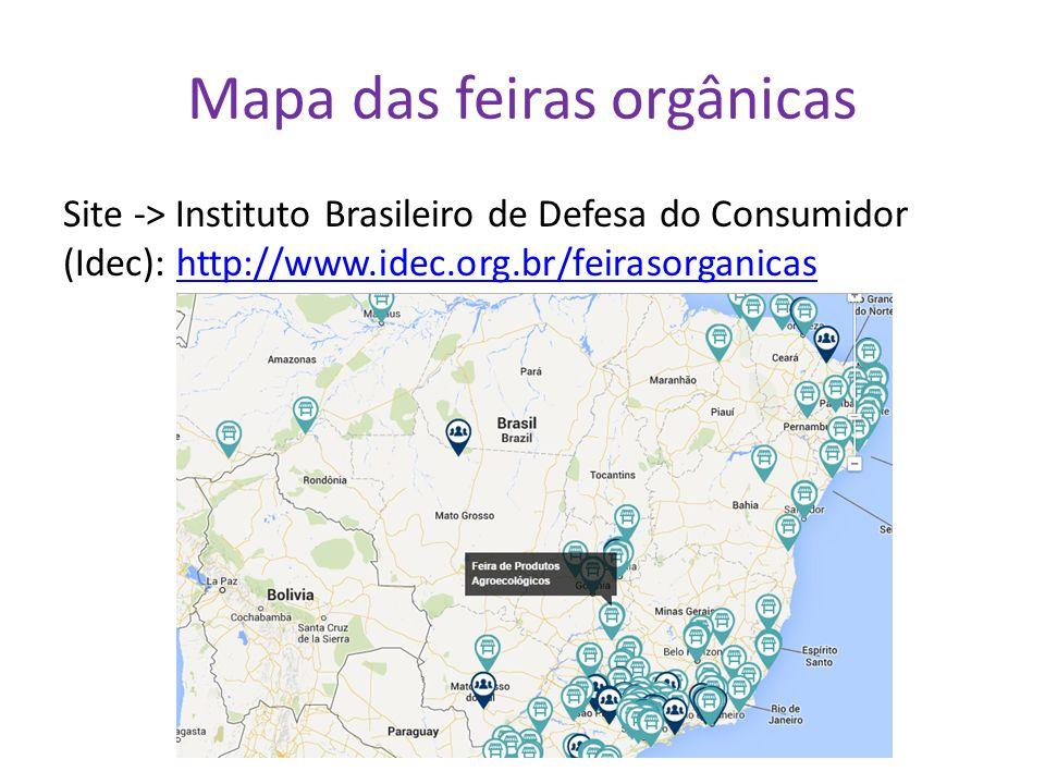 Mapa das feiras orgânicas Site -> Instituto Brasileiro de Defesa do Consumidor (Idec): http://www.idec.org.br/feirasorganicashttp://www.idec.org.br/fe