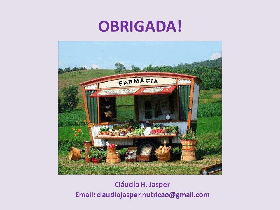 OBRIGADA! Cláudia H. Jasper Email: claudiajasper.nutricao@gmail.com