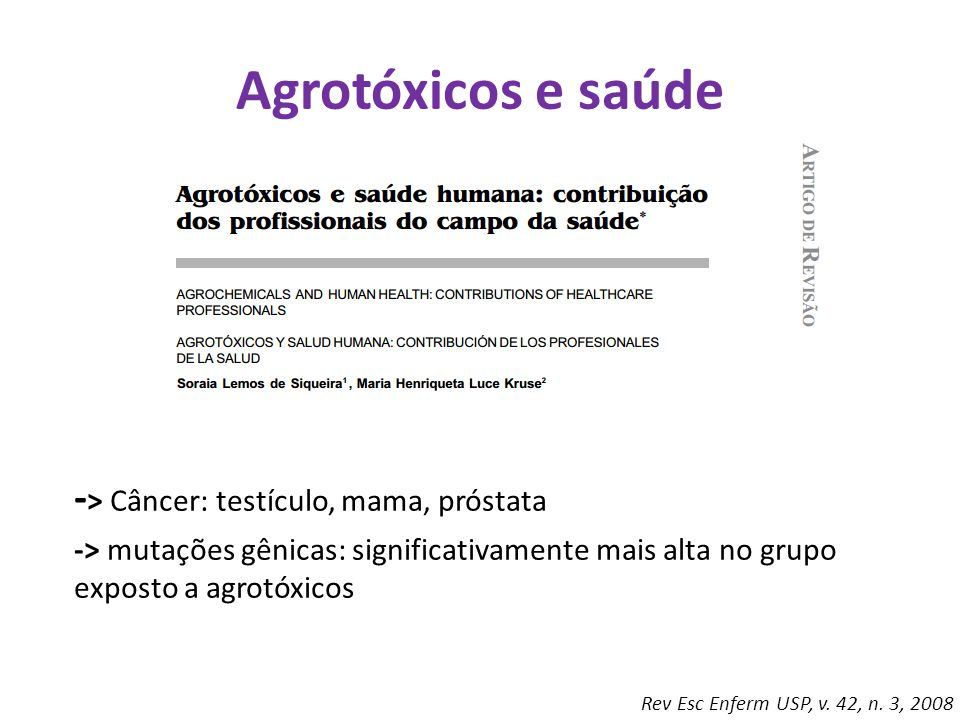 Agrotóxicos e saúde - > Câncer: testículo, mama, próstata -> mutações gênicas: significativamente mais alta no grupo exposto a agrotóxicos Rev Esc Enf