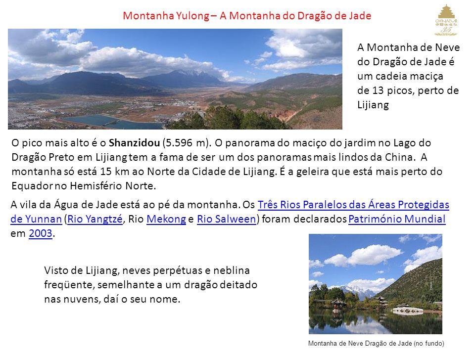 Montanha Yulong – A Montanha do Dragão de Jade A Montanha de Neve do Dragão de Jade é um cadeia maciça de 13 picos, perto de Lijiang Montanha de Neve Dragão de Jade (no fundo) O pico mais alto é o Shanzidou (5.596 m).