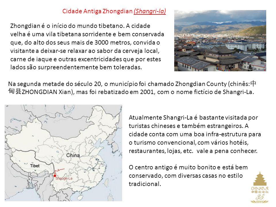 Cidade Antiga Zhongdian (Shangri-la) Zhongdian é o início do mundo tibetano. A cidade velha é uma vila tibetana sorridente e bem conservada que, do al