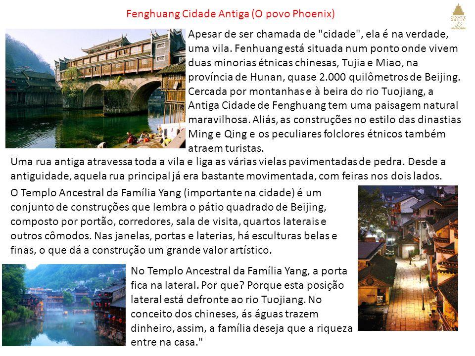 Fenghuang Cidade Antiga (O povo Phoenix) Apesar de ser chamada de cidade , ela é na verdade, uma vila.