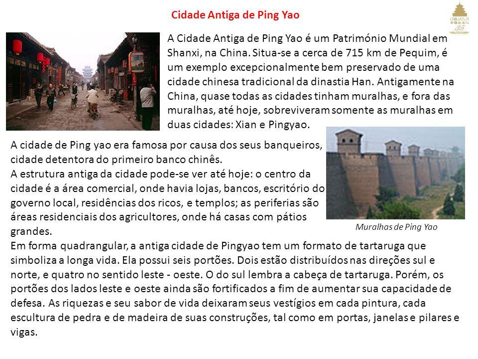 Cidade Antiga de Ping Yao A Cidade Antiga de Ping Yao é um Património Mundial em Shanxi, na China. Situa-se a cerca de 715 km de Pequim, é um exemplo