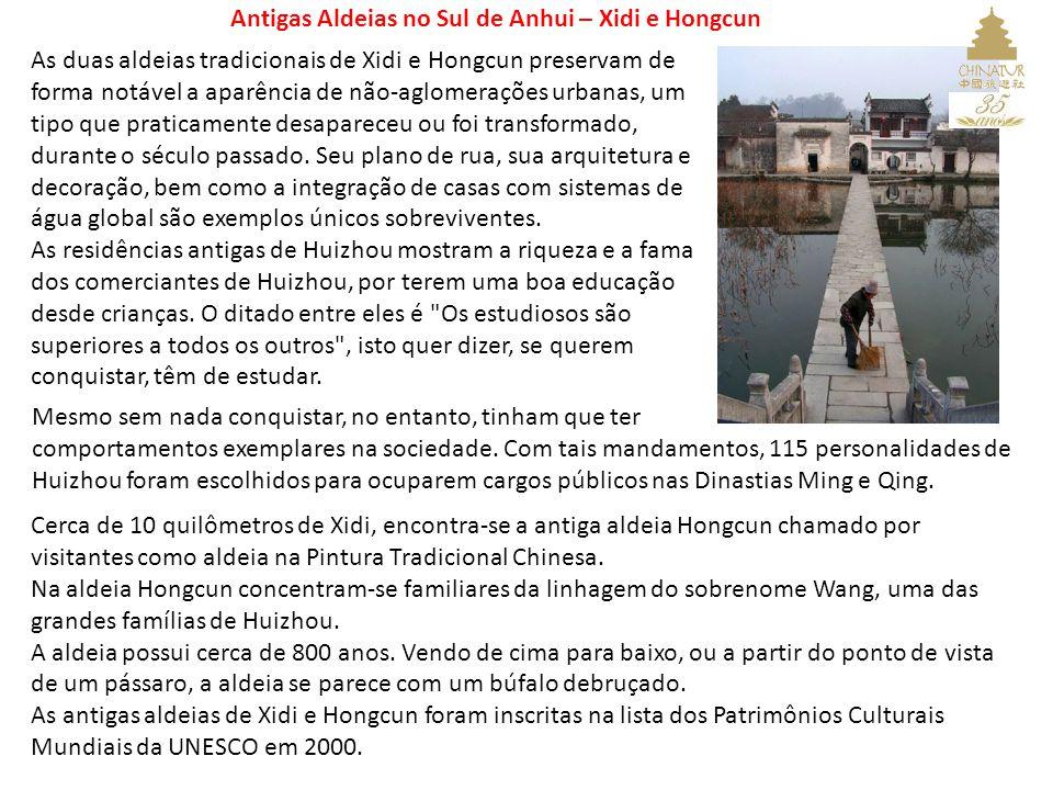 Antigas Aldeias no Sul de Anhui – Xidi e Hongcun As duas aldeias tradicionais de Xidi e Hongcun preservam de forma notável a aparência de não-aglomerações urbanas, um tipo que praticamente desapareceu ou foi transformado, durante o século passado.