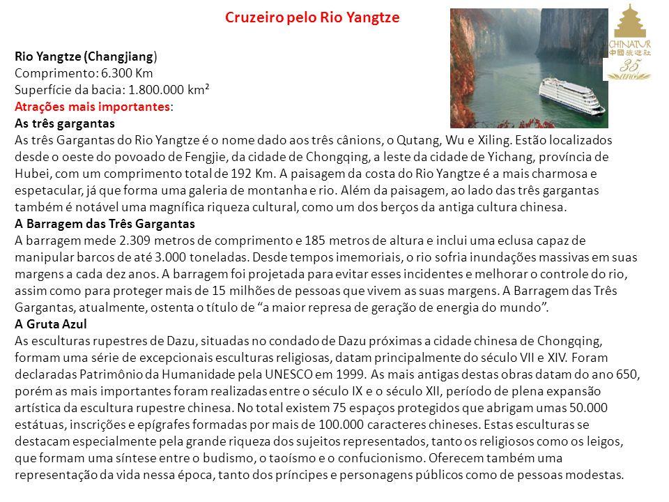 Rio Yangtze (Changjiang) Comprimento: 6.300 Km Superfície da bacia: 1.800.000 km² Atrações mais importantes: As três gargantas As três Gargantas do Ri