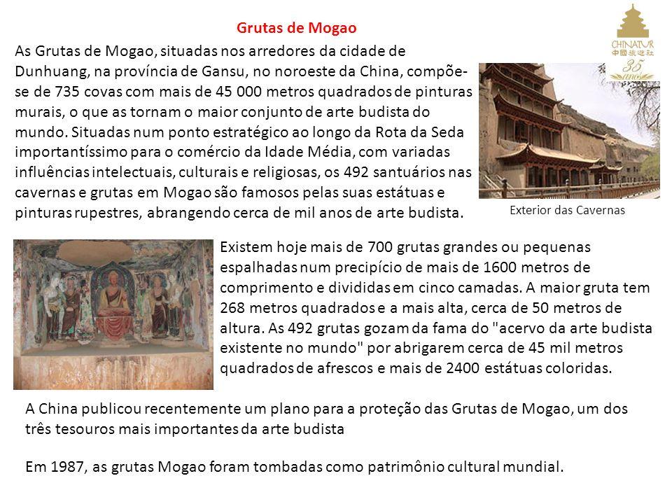 Grutas de Mogao As Grutas de Mogao, situadas nos arredores da cidade de Dunhuang, na província de Gansu, no noroeste da China, compõe- se de 735 covas com mais de 45 000 metros quadrados de pinturas murais, o que as tornam o maior conjunto de arte budista do mundo.