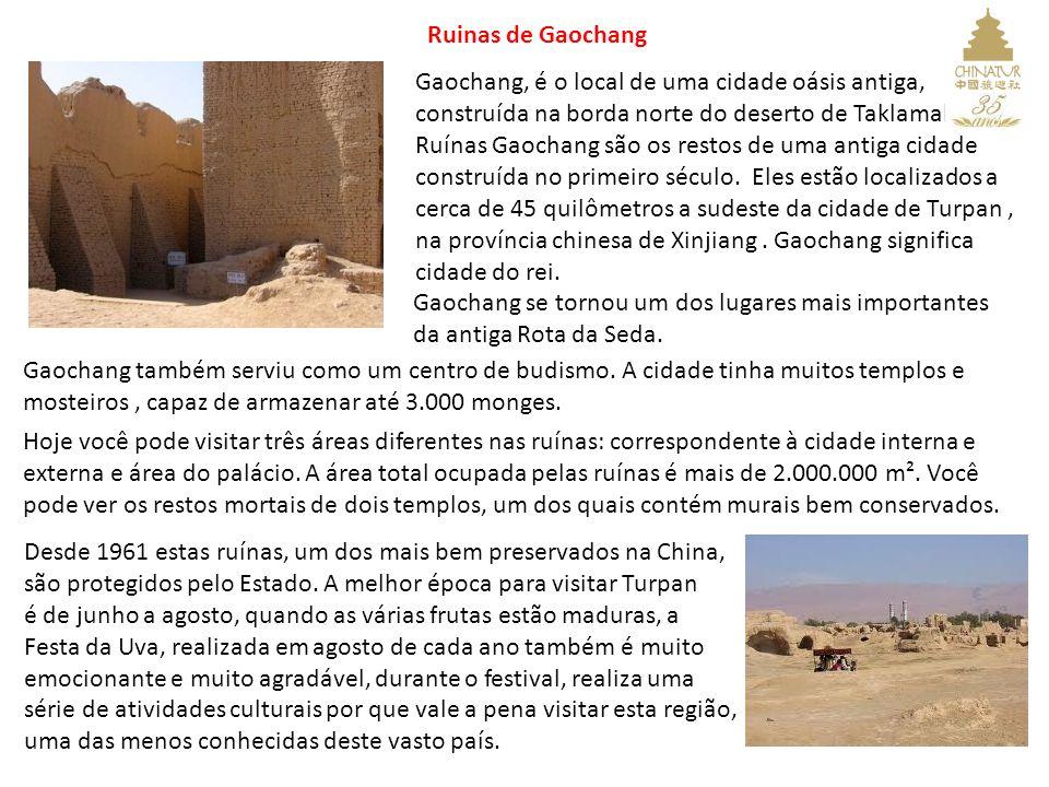 Ruinas de Gaochang Gaochang, é o local de uma cidade oásis antiga, construída na borda norte do deserto de Taklamakan. Ruínas Gaochang são os restos d
