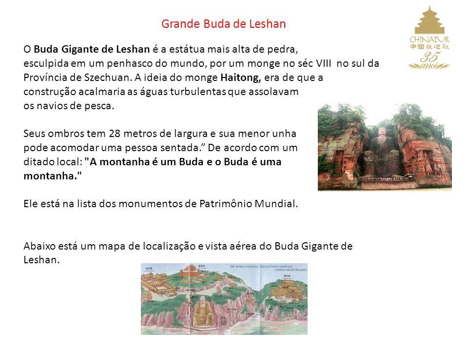 Grande Buda de Leshan O Buda Gigante de Leshan é a estátua mais alta de pedra, esculpida em um penhasco do mundo, por um monge no séc VIII no sul da P