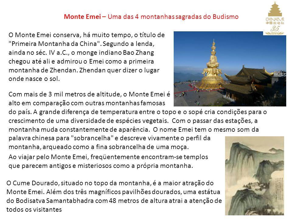 Monte Emei – Uma das 4 montanhas sagradas do Budismo O Monte Emei conserva, há muito tempo, o título de Primeira Montanha da China .