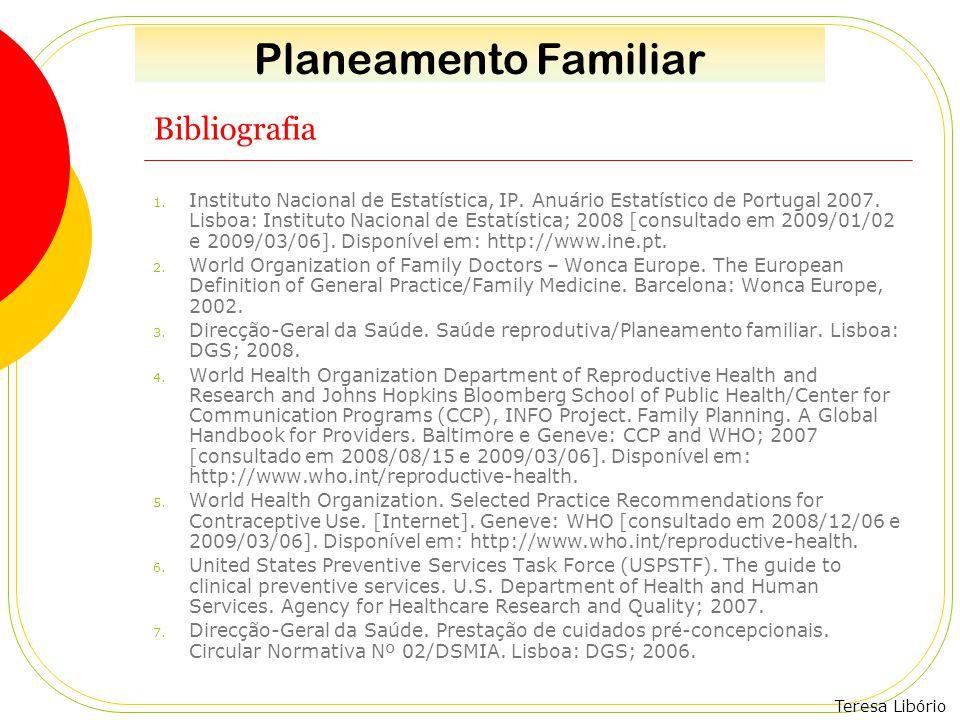 Teresa Libório Bibliografia 1. Instituto Nacional de Estatística, IP. Anuário Estatístico de Portugal 2007. Lisboa: Instituto Nacional de Estatística;