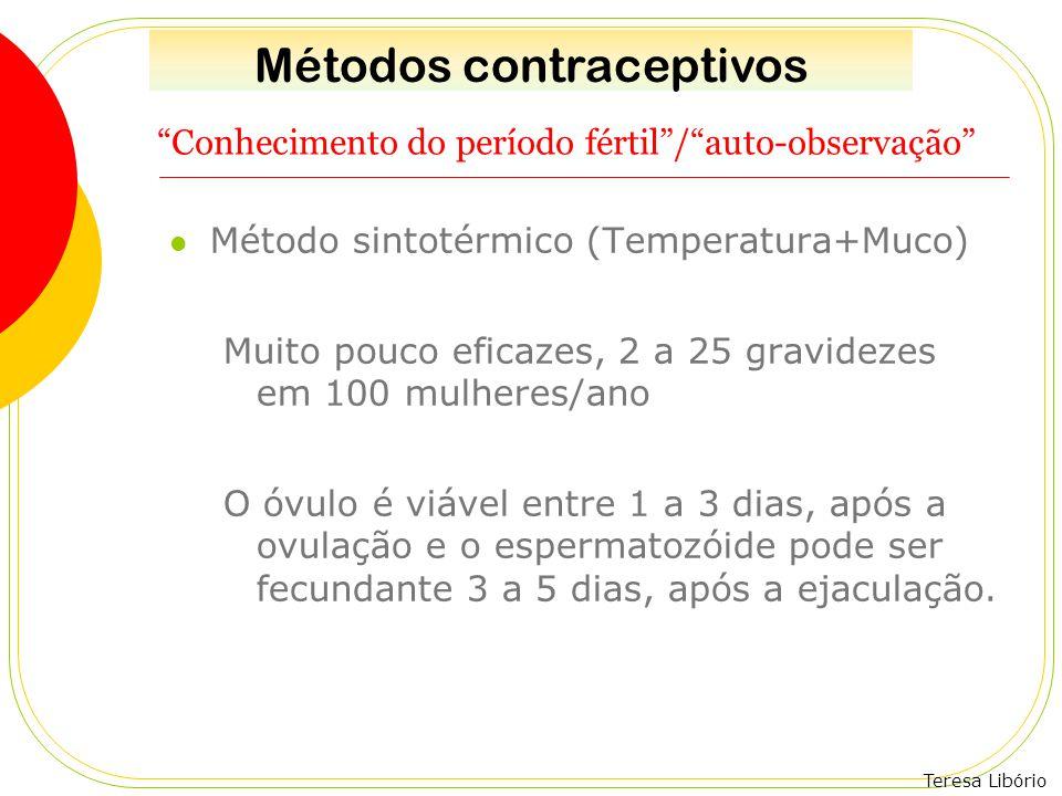 """Teresa Libório """"Conhecimento do período fértil""""/""""auto-observação"""" Método sintotérmico (Temperatura+Muco) Muito pouco eficazes, 2 a 25 gravidezes em 10"""