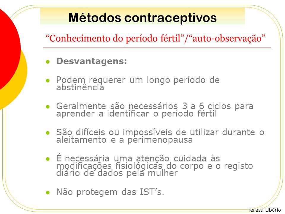 """Teresa Libório """"Conhecimento do período fértil""""/""""auto-observação"""" Desvantagens: Podem requerer um longo período de abstinência Geralmente são necessár"""