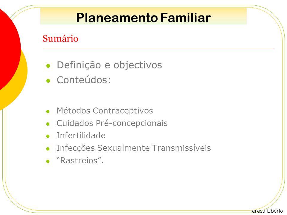 Teresa Libório Sumário Definição e objectivos Conteúdos: Métodos Contraceptivos Cuidados Pré-concepcionais Infertilidade Infecções Sexualmente Transmi