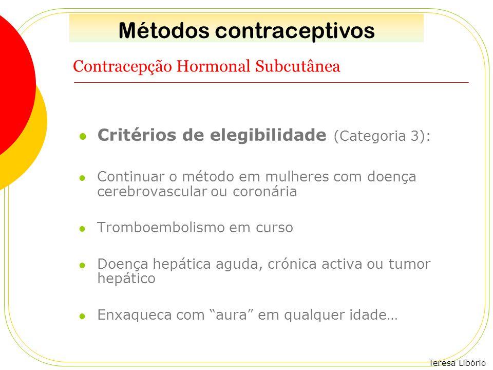 Teresa Libório Contracepção Hormonal Subcutânea Critérios de elegibilidade (Categoria 3): Continuar o método em mulheres com doença cerebrovascular ou