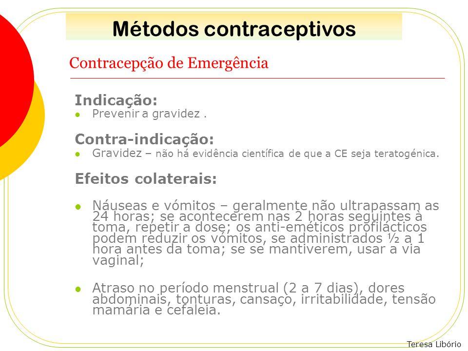Teresa Libório Contracepção de Emergência Indicação: Prevenir a gravidez. Contra-indicação: Gravidez – não há evidência científica de que a CE seja te