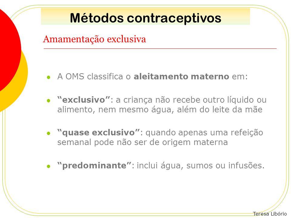 """Teresa Libório Amamentação exclusiva A OMS classifica o aleitamento materno em: """"exclusivo"""": a criança não recebe outro líquido ou alimento, nem mesmo"""