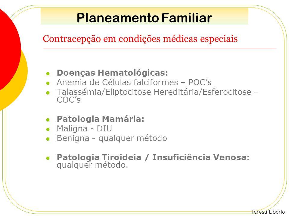 Teresa Libório Contracepção em condições médicas especiais Doenças Hematológicas: Anemia de Células falciformes – POC's Talassémia/Eliptocitose Heredi