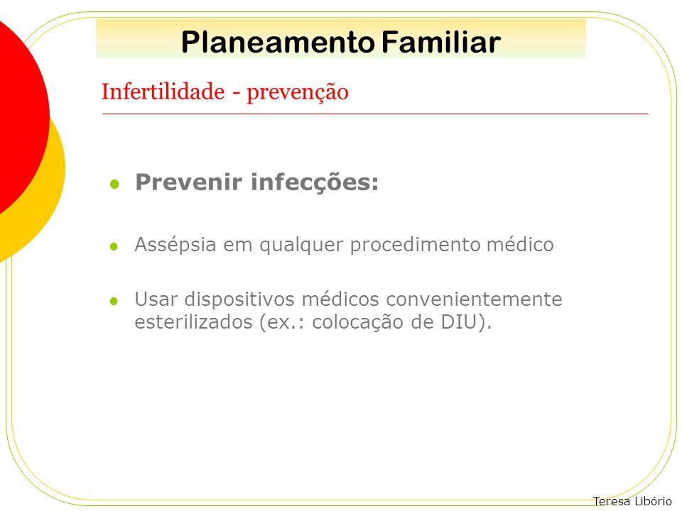 Teresa Libório Infertilidade - prevenção Prevenir infecções: Assépsia em qualquer procedimento médico Usar dispositivos médicos convenientemente ester