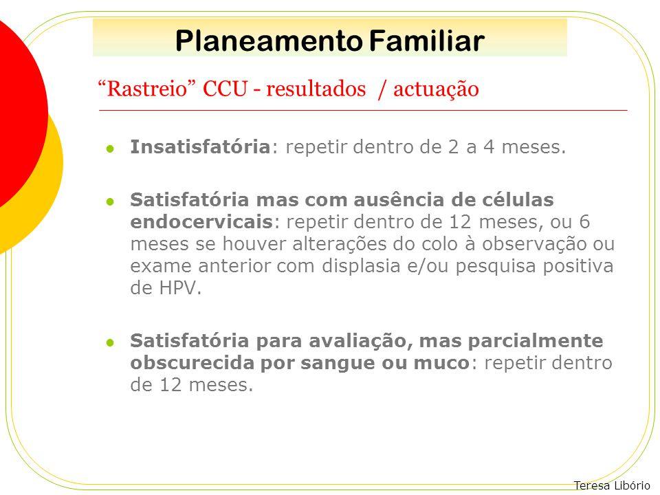 """Teresa Libório """"Rastreio"""" CCU - resultados / actuação Insatisfatória: repetir dentro de 2 a 4 meses. Satisfatória mas com ausência de células endocerv"""