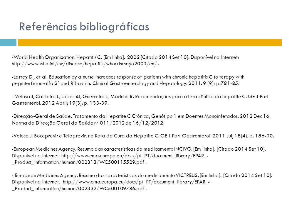 Referências bibliográficas -World Health Organization. Hepatitis C. [Em linha]. 2002 [Citado 2014 Set 10]. Disponível na Internet: http://www.who.int/