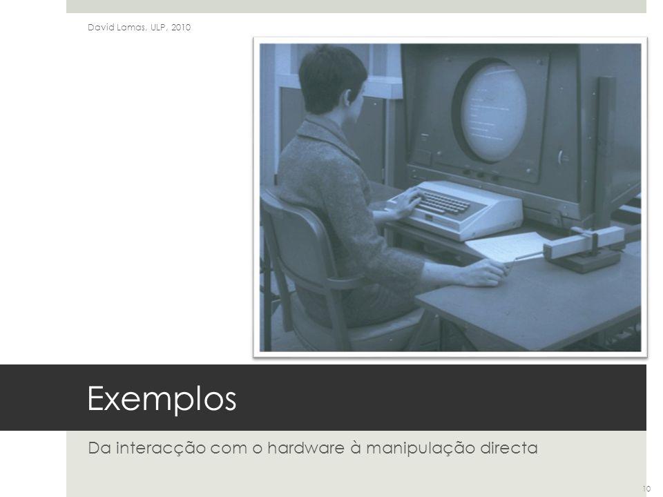 Exemplos Da interacção com o hardware à manipulação directa David Lamas, ULP, 2010 10