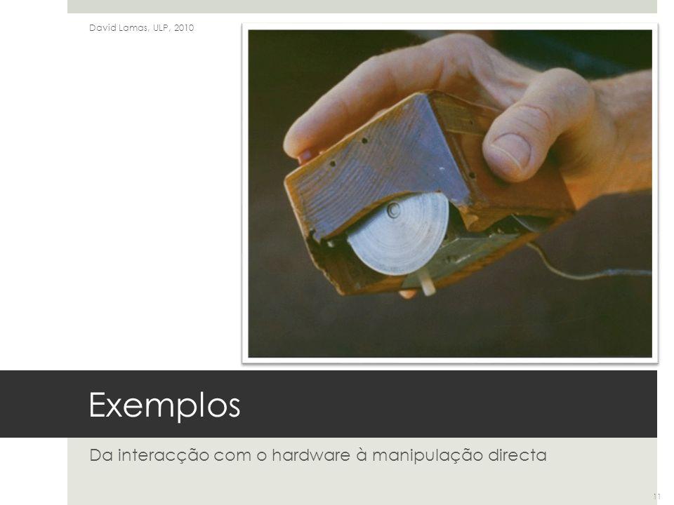 Exemplos Da interacção com o hardware à manipulação directa David Lamas, ULP, 2010 11