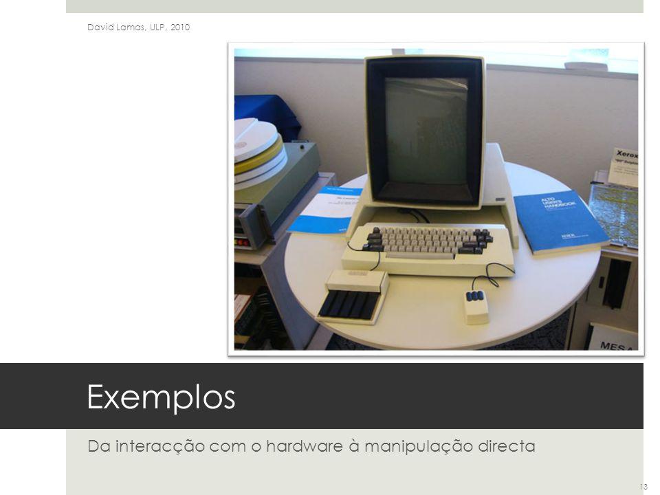 Exemplos Da interacção com o hardware à manipulação directa David Lamas, ULP, 2010 13