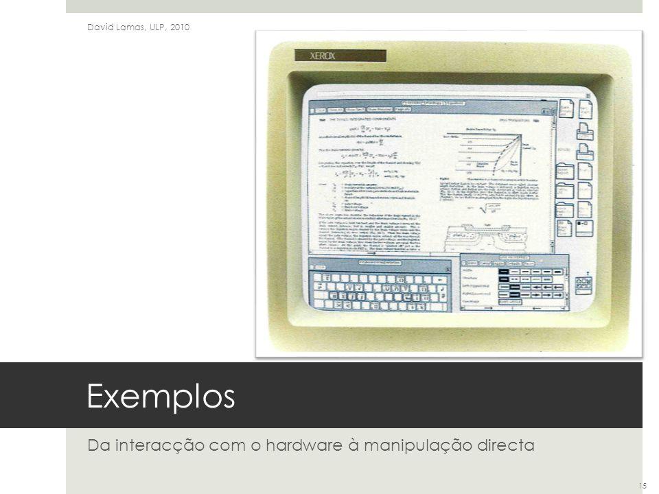 Exemplos Da interacção com o hardware à manipulação directa David Lamas, ULP, 2010 15