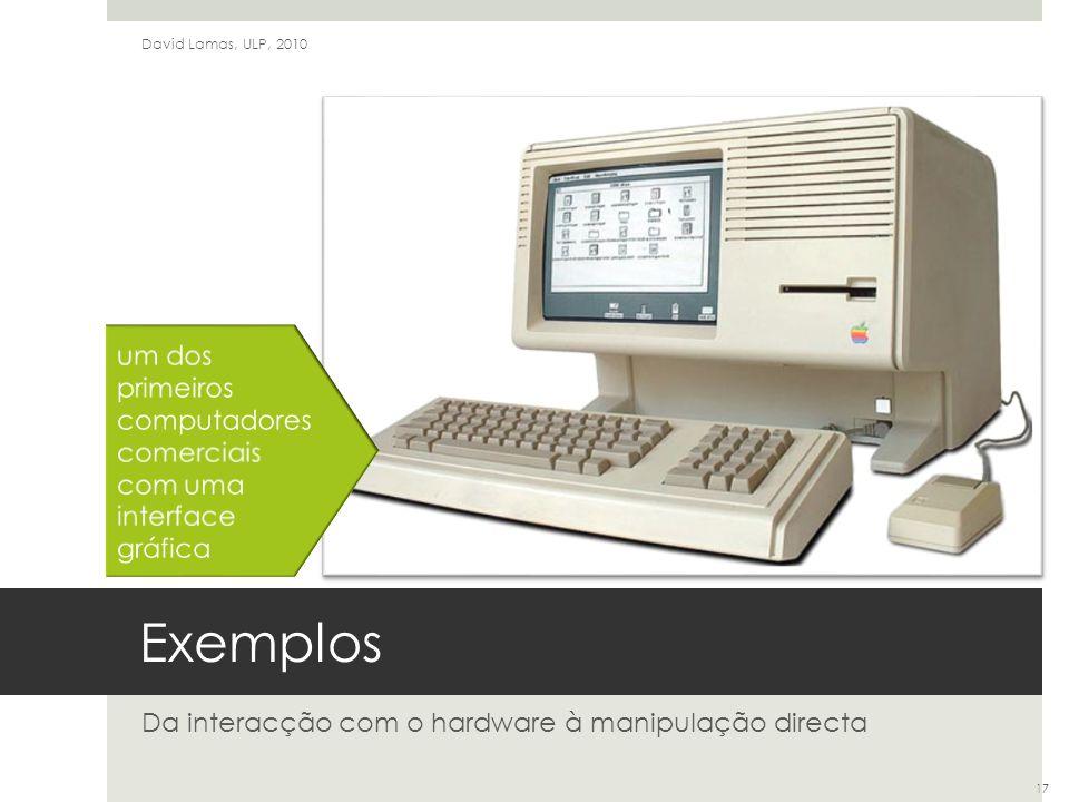 Exemplos Da interacção com o hardware à manipulação directa David Lamas, ULP, 2010 17