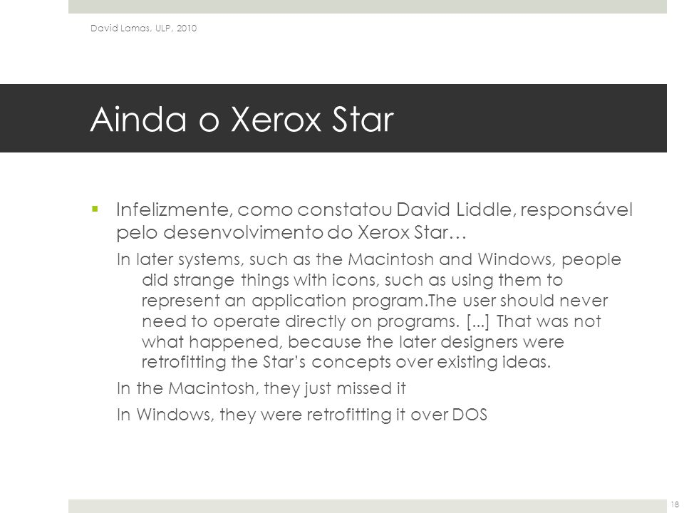 Ainda o Xerox Star  Infelizmente, como constatou David Liddle, responsável pelo desenvolvimento do Xerox Star… In later systems, such as the Macintos