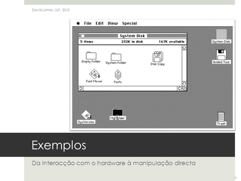 Exemplos Da interacção com o hardware à manipulação directa David Lamas, ULP, 2010 19