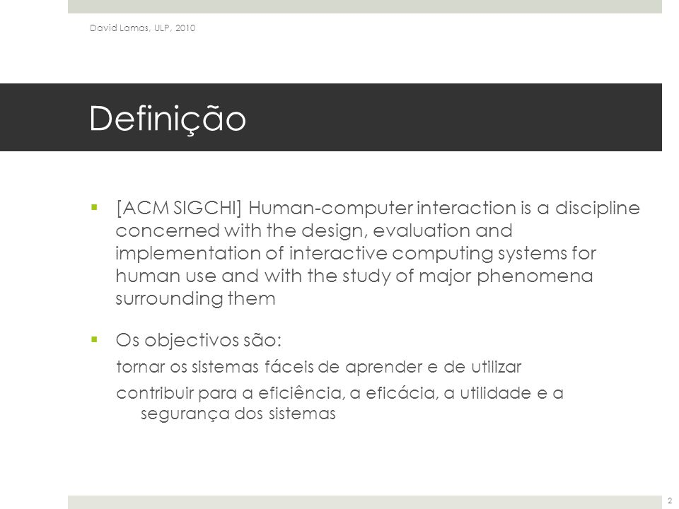 Definição  [ACM SIGCHI] Human-computer interaction is a discipline concerned with the design, evaluation and implementation of interactive computing