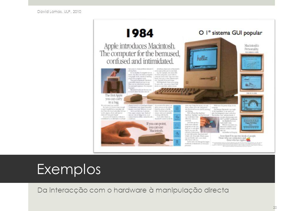 Exemplos Da interacção com o hardware à manipulação directa David Lamas, ULP, 2010 20