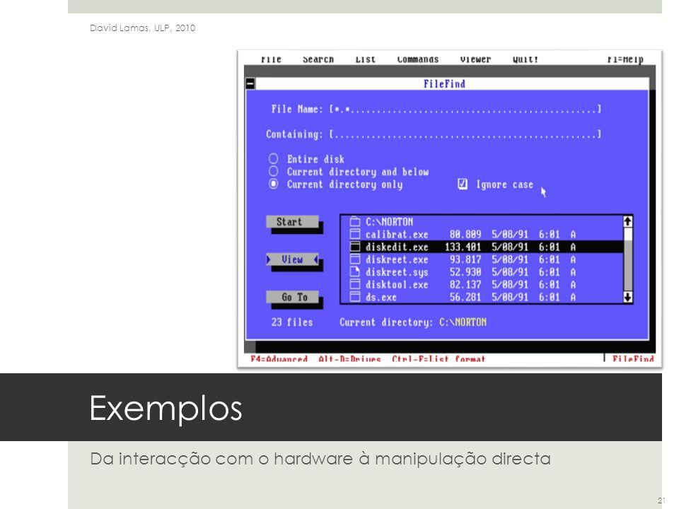 Exemplos Da interacção com o hardware à manipulação directa David Lamas, ULP, 2010 21