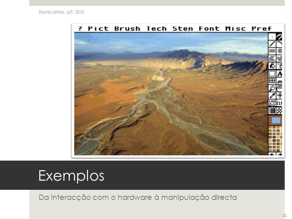 Exemplos Da interacção com o hardware à manipulação directa David Lamas, ULP, 2010 22