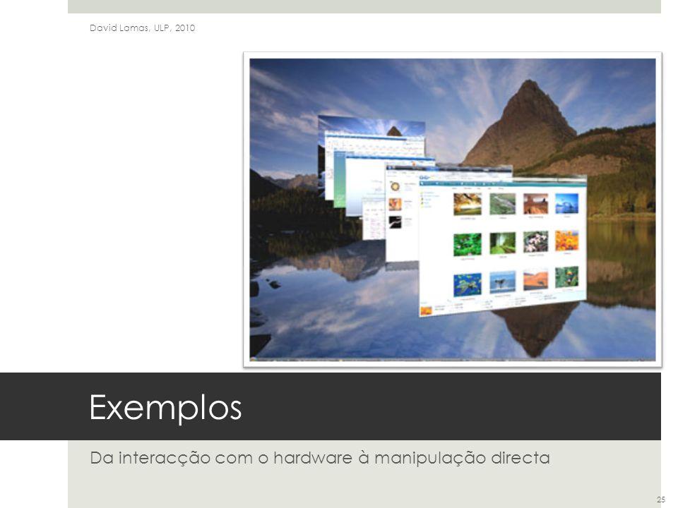 Exemplos Da interacção com o hardware à manipulação directa David Lamas, ULP, 2010 25