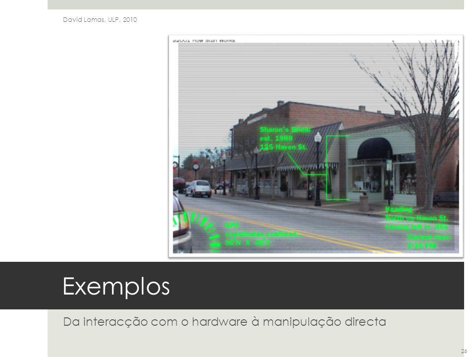 Exemplos Da interacção com o hardware à manipulação directa David Lamas, ULP, 2010 26