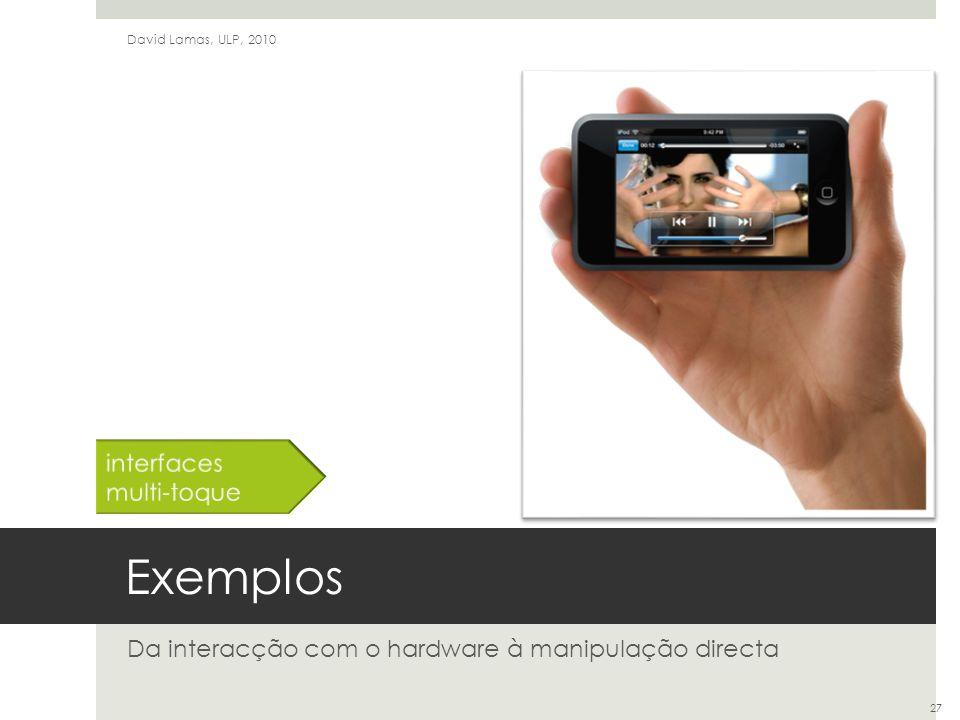 Exemplos Da interacção com o hardware à manipulação directa David Lamas, ULP, 2010 27